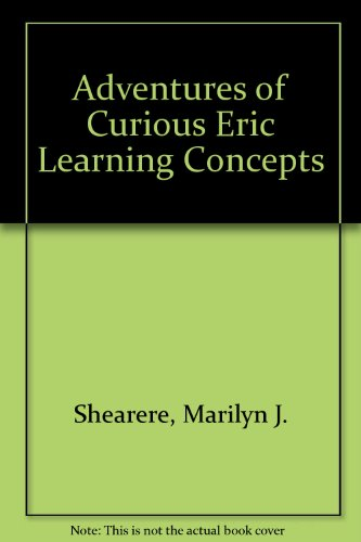 Adventures of Curious Eric Learning Concepts: Shearere, Marilyn J.