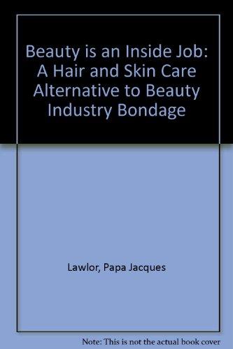 Beauty Is an Inside Job: A Hair: Lawlor, Papa Jacques