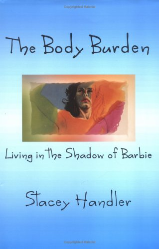 9781878398215: The Body Burden, Living In the Shadow of Barbie