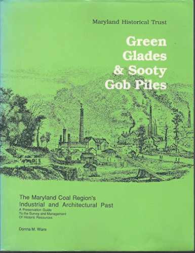 9781878399014: Green Glades & Sooty Gob Piles: The Maryland Coal Region's Industrial and Architectural Past : A Preservation Guide to the Survey and Management of