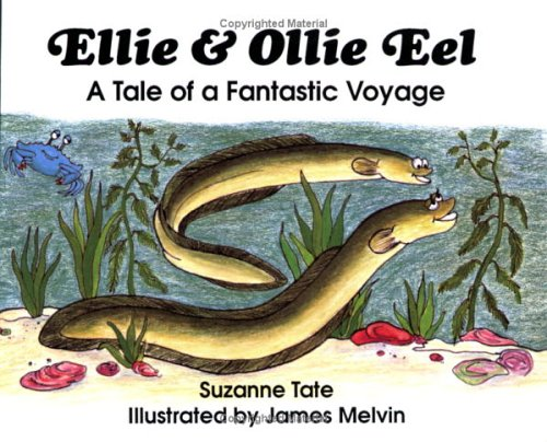 Ellie and Ollie Eel: A Tale of a Fantastic Voyage (No. 16 in Suzanne Tate's Nature Series) (...