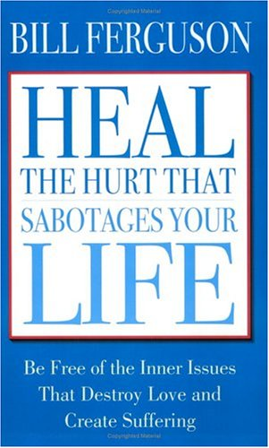 9781878410368: Heal the Hurt That Sabotages Your Life