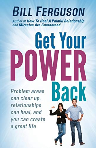 Get Your Power Back: Problem areas can clear up, relationships can heal, and you can create a great...