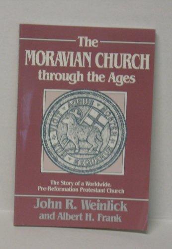 The Moravian Church Through the Ages: Weinlick, John R.; Frank, Albert H.