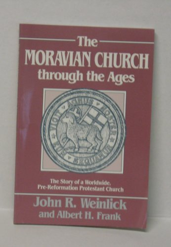 The Moravian Church Through the Ages: Weinlick, John R.;