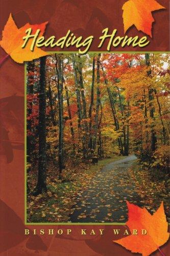 Heading Home (Reflections by Bishop Kay Ward, Volume 2): The Rt. Rev. Kay Ward