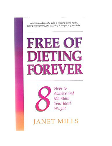 9781878424006: Free of dieting forever: 8 steps to achieve and maintain your ideal weight