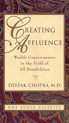 9781878424013: Creating Affluence: Wealth Consciousness in the Field of All Possibilities (Chopra, Deepak)