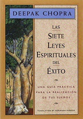 9781878424198: Las Siete Leyes Espirituales del Exito: Una Guia Practica Para La Realizacion de Tus Suenos, the Seven Spiritual Laws of Success, Spanish-Language Edition (Chopra, Deepak)