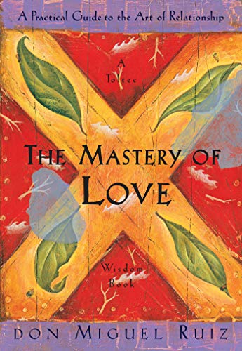 9781878424426: The Mastery of Love: A Practical Guide to the Art of Relationship (Toltec Wisdom Book)