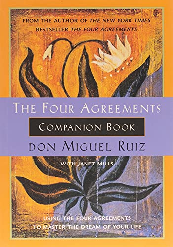 The Four Agreements Companion Book: Using the Four Agreements to Master the Dream of Your Life 9781878424488 The Four Agreements introduced a simple, but powerful code of conduct for attaining personal freedom and true happiness. Now The Four Ag