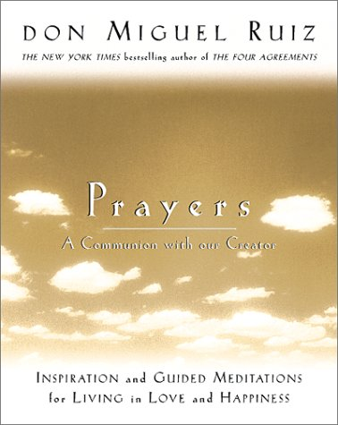 Prayers: A Communion With Our Creator Inspiration and Guided Meditations for Living in Love and H...