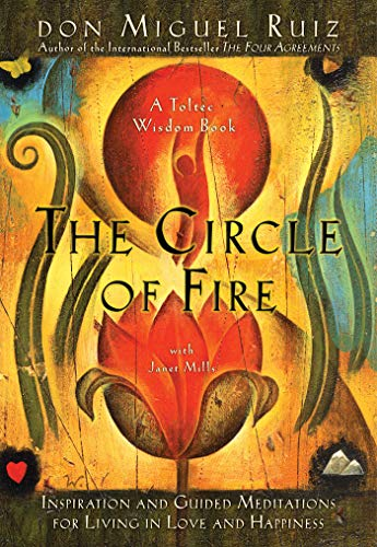 9781878424648: The Circle of Fire: Inspiration and Guided Meditations for Living in Love and Happiness (Prayers: A Communion with Our Creator) (Toltec Wisdom)