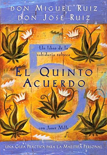 El Quinto Acuerdo: Una Guia Practica Para la Maestria Personal = The Fifth Agreement: Ruiz, Don ...