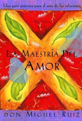9781878424983: La Maestria del Amor: Una Guia Practica Para el Arte de las Relaciones = The Mastery of Love