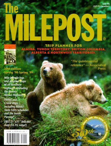 9781878425300: The Milepost : Trip Planner for Alaska, Yukon Territory, British Columbia, Alberta & Northwest Territories Spring '98 to Spring '99 (50th Ed)