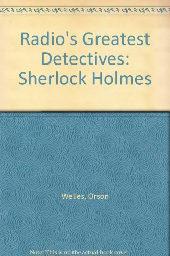 Radio's Greatest Detectives: Sherlock Holmes (1878427245) by Welles, Orson