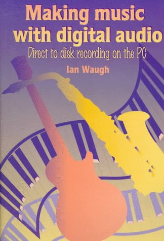 9781878427564: Making Music With Digital Audio: Direct to Disk Recording on the PC