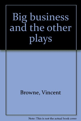Big business and the other plays: Browne, Vincent