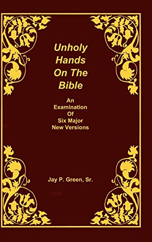 9781878442659: Unholy Hands on the Bible, an Examination of Six Major New Versions, Volume 2 of 3 Volumes