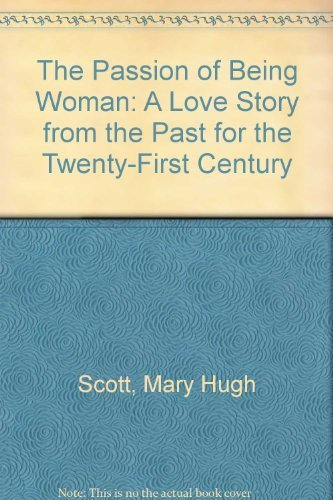 9781878448514: The Passion of Being Woman: A Love Story from the Past for the Twenty-First Century