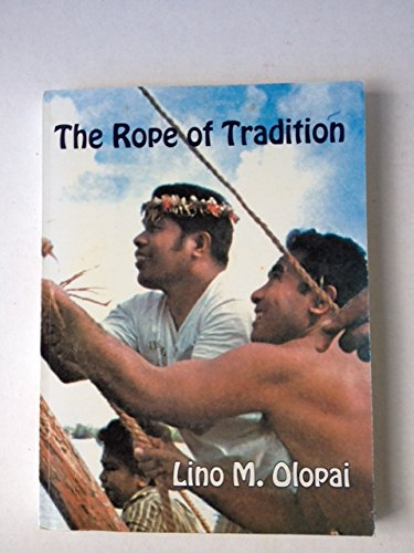 The Rope of Tradition : Reflections of a Saipan Carlolinian (Traditional Navigator and Canoe ...