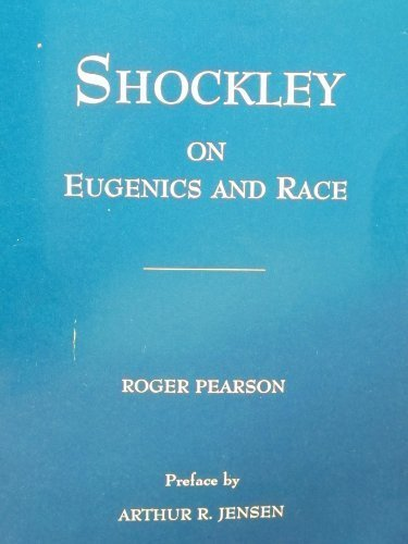 Shockley on Eugenics and Race: The Application: William Shockley