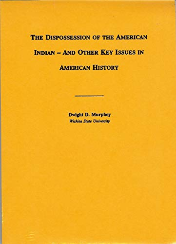 The Dispossession of the American Indians - & Other Key Issues in American History: Murphey, ...