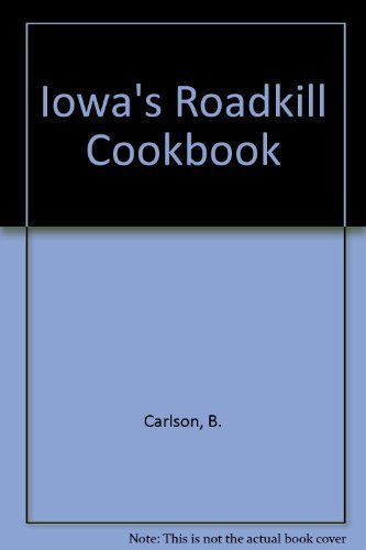 Iowa's Road Kill Cookbook (Roadkill Cookbooks): Carlson, Bruce