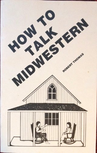 9781878488213: How to Talk Midwestern: By Robert Thomas