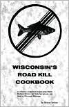 Wisconsin's Roadkill Cookbook: Bruce Carlson