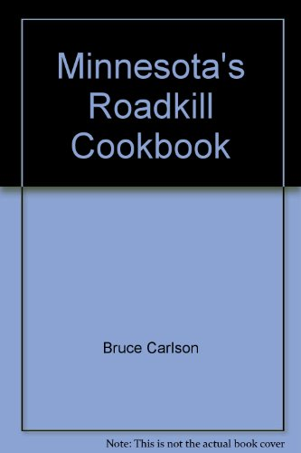 Minnesota's Roadkill Cookbook (Roadkill Cookbooks): B. Carlson, Bruce