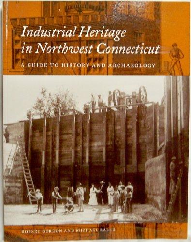 Industrial Heritage in Northwest Connecticut: A Guide to History and Archaeology