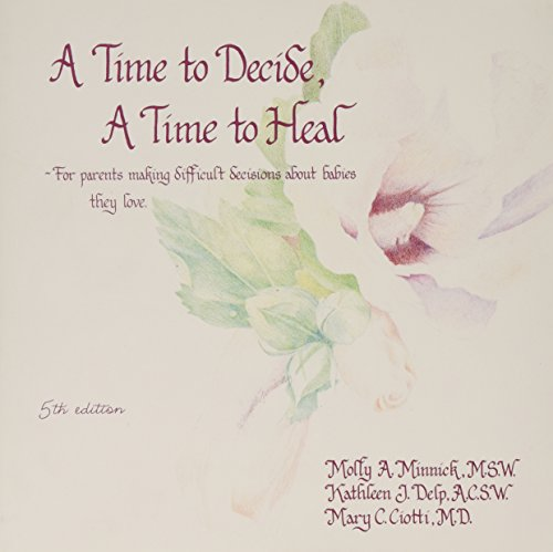 9781878526397: A Time to Decide a Time to Heal: For Parents Making Difficult Decisions About Babies They Love