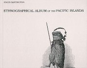 ETHNOGRAPHICAL ALBUM OF THE PACIFIC ISLANDS (AN ALBUM OF THE WEAPONS, TOOLS, ORNAMENTS, ARTICLES OF...