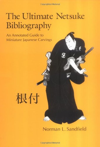 9781878529572: The Ultimate Netsuke Bibliography: An Annotated Guide to Miniature Japanese Carvings