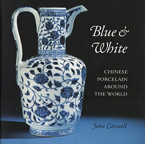 Blue & White: Chinese Porcelain Around the World: Carswell, John