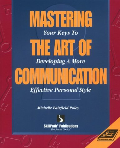 9781878542342: Mastering the Art of Communication: Your Keys to Developing a More Effective Personal Style