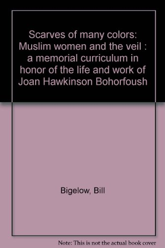 9781878554154: Scarves of many colors: Muslim women and the veil : a memorial curriculum in honor of the life and work of Joan Hawkinson Bohorfoush
