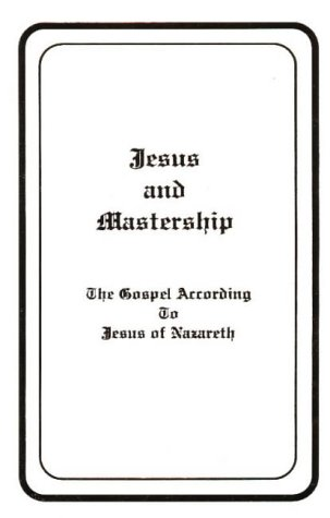 9781878555007: Jesus and Mastership: The Gospel According to Jesus of Nazareth