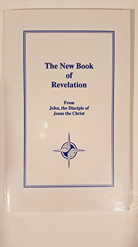 New Book of Revelation: From John, the Disciple of Jesus the Christ, Through James Coyle Morgan: ...