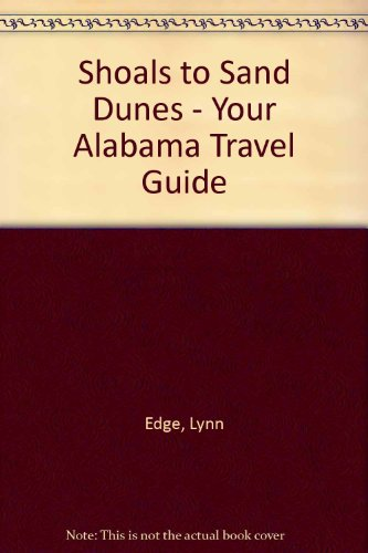 Shoals to Sand Dunes - Your Alabama Travel Guide: Edge, Lynn