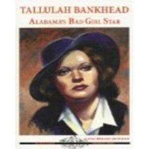 Tallulah Bankhead: Alabama's Bad Girl Star (Alabama: Alecia Sherard Archibald