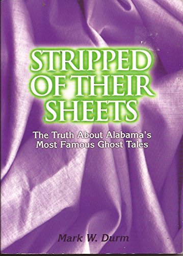 Stripped of Their Sheets : The Truth About Alabama's Most Famous Ghost Tales: Durm, Mark W.