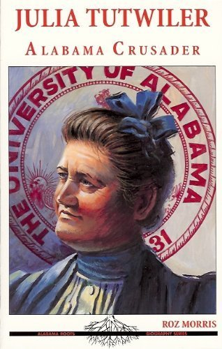 Julia Tutwiler: Alabama Crusader (Alabama Roots Biography Series): Roz Morris