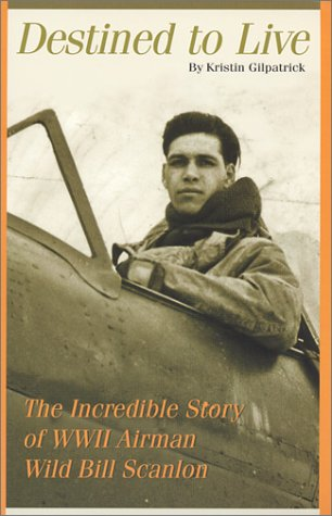 9781878569790: Destined to Live: The Incredible Story of WWII Airman Wild Bill Scanlon