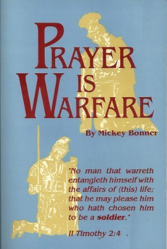 Prayer is Warfare (1878578006) by Mickey Bonner