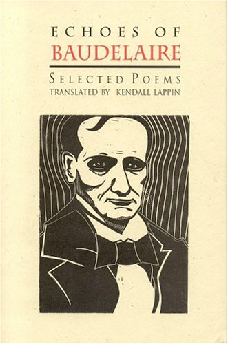 Echoes of Baudelaire: Selected Poems: Lappin, Kendall (translator)