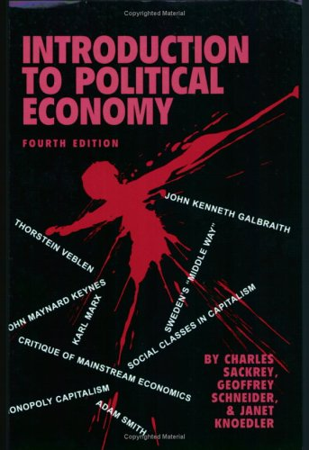Introduction to Political Economy, 4th Edition: Charles Sackrey; Geoffrey Schneider; Janet Knoedler