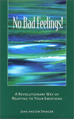 No Bad Feelings! A Revolutionary Way of Relating to Your Emotions